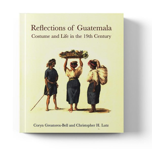 Reflections of Guatemala: costume and life in the 19th century